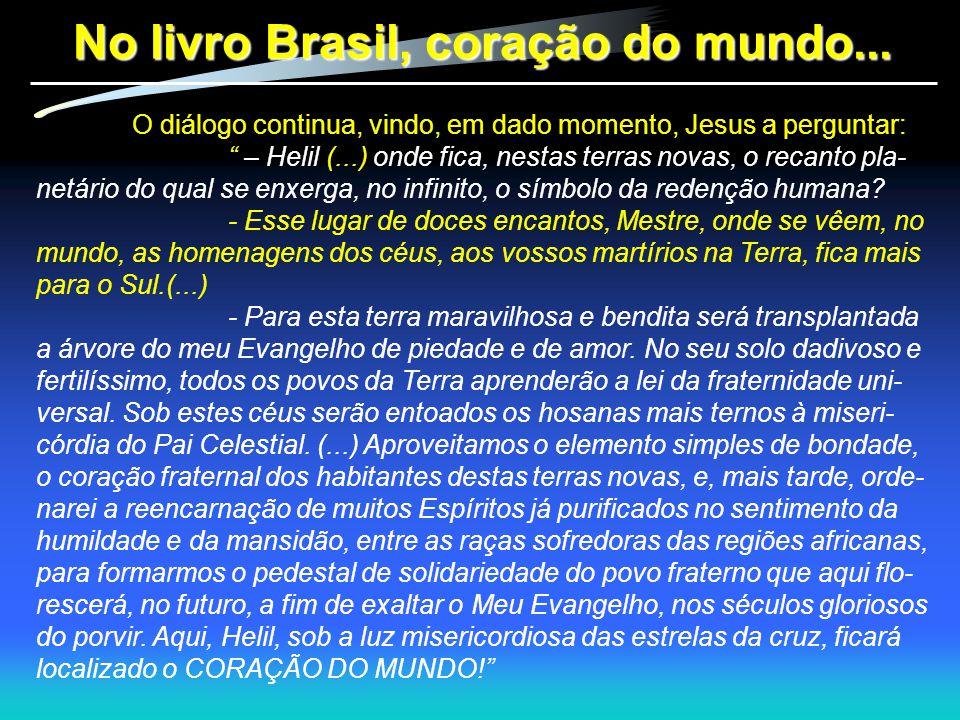 """No livro Brasil, coração do mundo... O diálogo continua, vindo, em dado momento, Jesus a perguntar: """" – Helil (...) onde fica, nestas terras novas, o"""