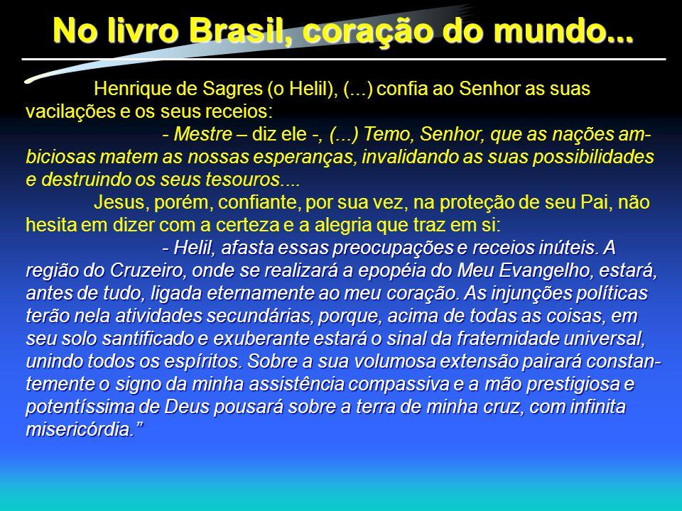 No livro Brasil, coração do mundo... Henrique de Sagres (o Helil), (...) confia ao Senhor as suas vacilações e os seus receios: - Mestre – diz ele -,