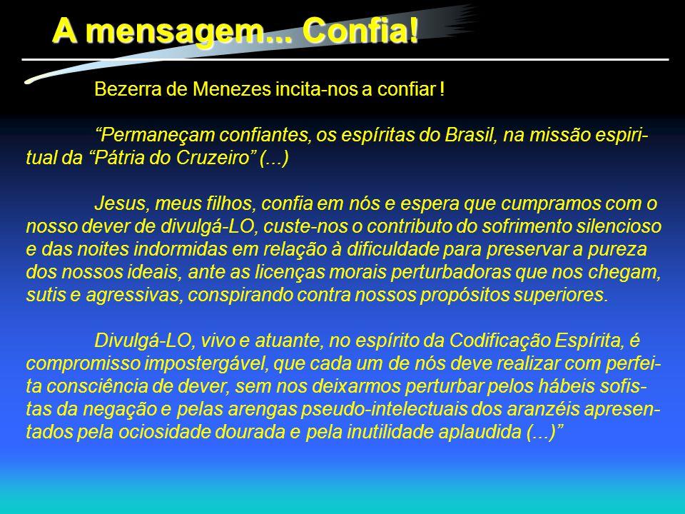 """A mensagem... Confia! Bezerra de Menezes incita-nos a confiar ! """"Permaneçam confiantes, os espíritas do Brasil, na missão espiri- tual da """"Pátria do C"""