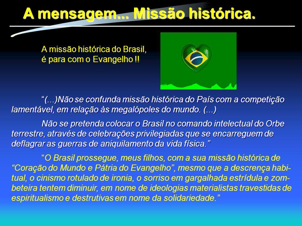"""A mensagem... Missão histórica. A missão histórica do Brasil, é para com o Evangelho !! """"(...)Não se confunda missão histórica do País com a competiçã"""