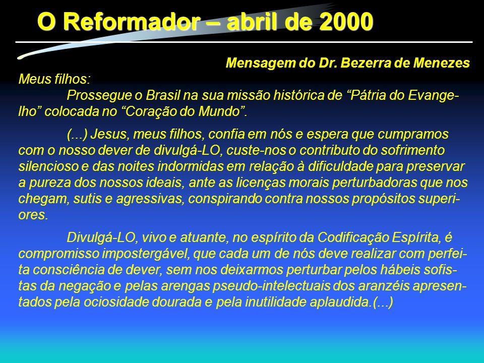 """O Reformador – abril de 2000 Mensagem do Dr. Bezerra de Menezes Meus filhos: Prossegue o Brasil na sua missão histórica de """"Pátria do Evange- lho"""" col"""