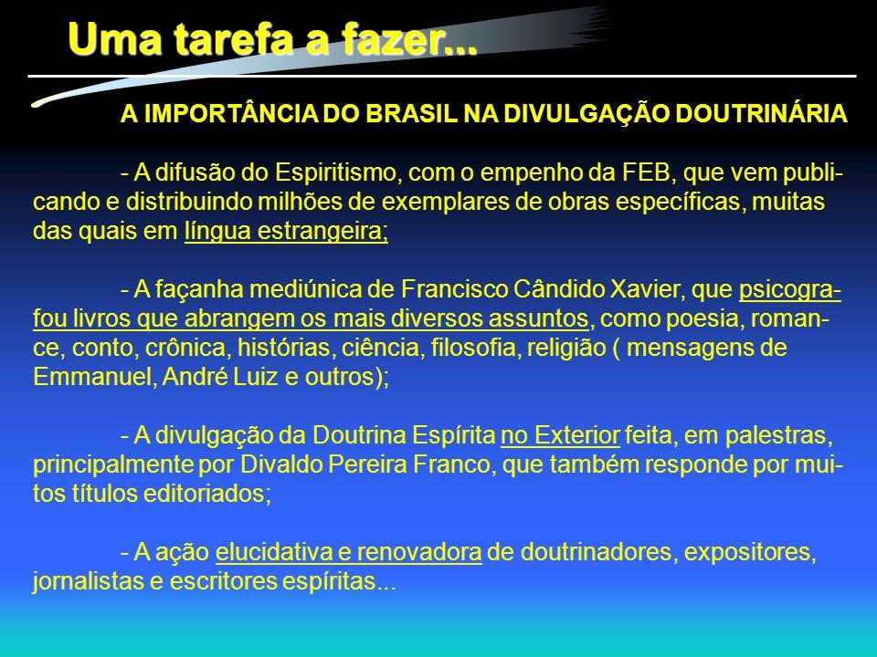 Uma tarefa a fazer... A IMPORTÂNCIA DO BRASIL NA DIVULGAÇÃO DOUTRINÁRIA - A difusão do Espiritismo, com o empenho da FEB, que vem publi- cando e distr