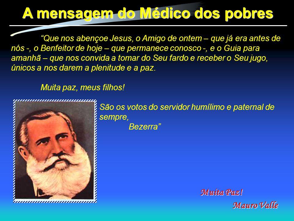 """A mensagem do Médico dos pobres """"Que nos abençoe Jesus, o Amigo de ontem – que já era antes de nós -, o Benfeitor de hoje – que permanece conosco -, e"""