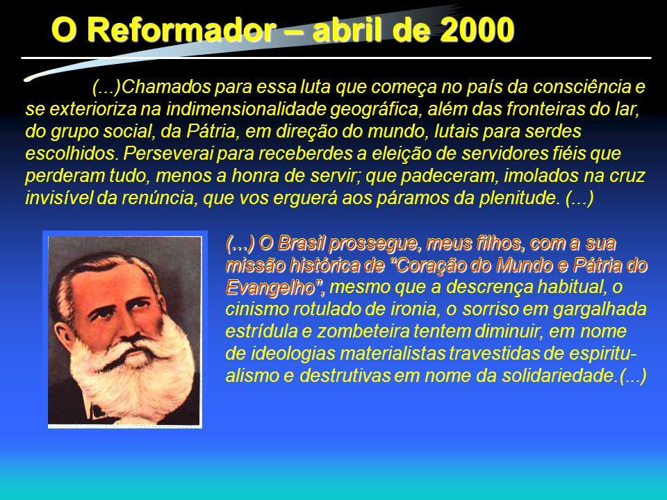 O Reformador – abril de 2000 (...)Chamados para essa luta que começa no país da consciência e se exterioriza na indimensionalidade geográfica, além da