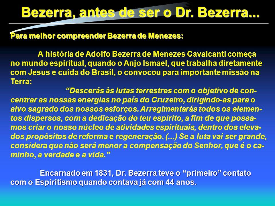 Bezerra, antes de ser o Dr. Bezerra... Para melhor compreender Bezerra de Menezes: A história de Adolfo Bezerra de Menezes Cavalcanti começa no mundo