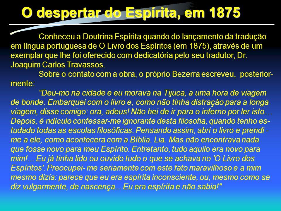 O despertar do Espírita, em 1875 Conheceu a Doutrina Espírita quando do lançamento da tradução em língua portuguesa de O Livro dos Espíritos (em 1875)