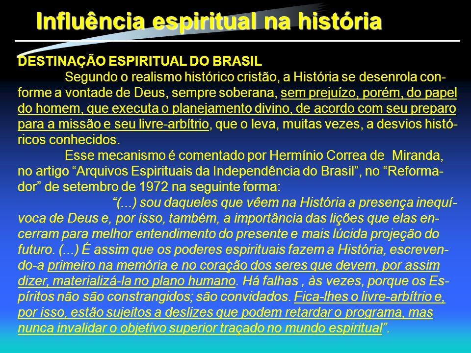Influência espiritual na história DESTINAÇÃO ESPIRITUAL DO BRASIL Segundo o realismo histórico cristão, a História se desenrola con- forme a vontade d