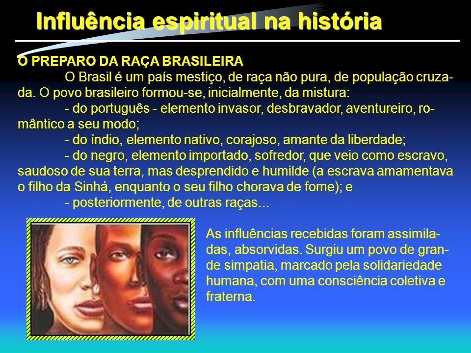 Influência espiritual na história O PREPARO DA RAÇA BRASILEIRA O Brasil é um país mestiço, de raça não pura, de população cruza- da. O povo brasileiro