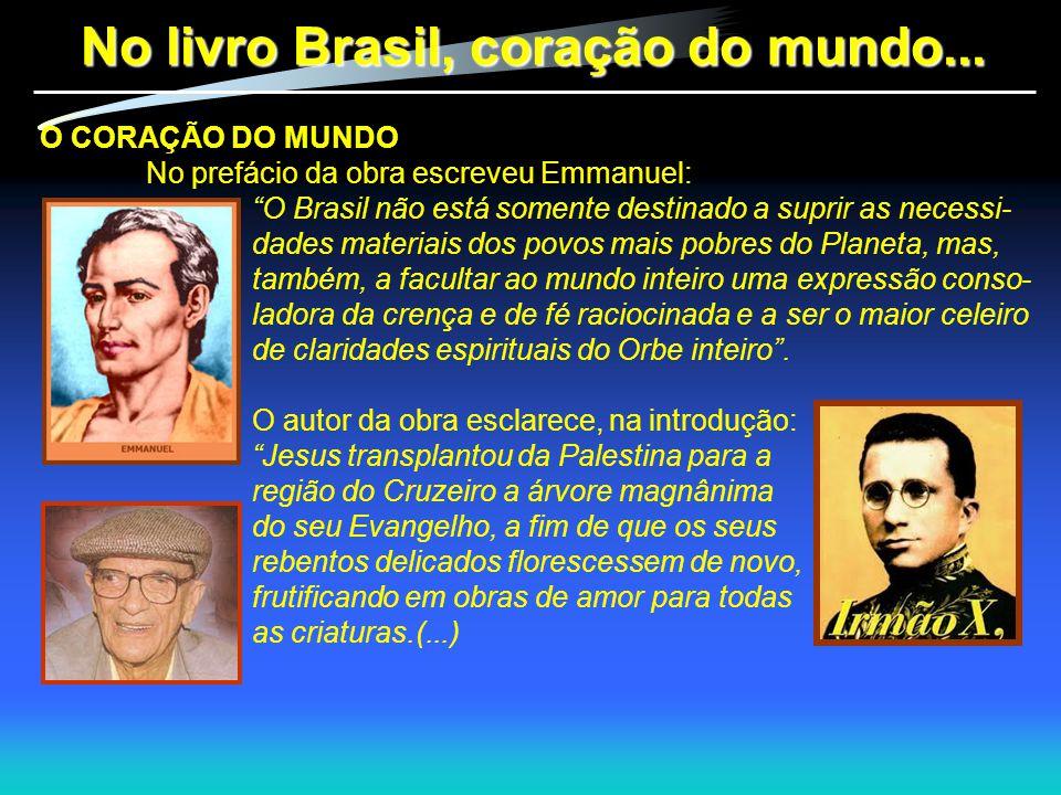 """O CORAÇÃO DO MUNDO No prefácio da obra escreveu Emmanuel: """"O Brasil não está somente destinado a suprir as necessi- dades materiais dos povos mais pob"""