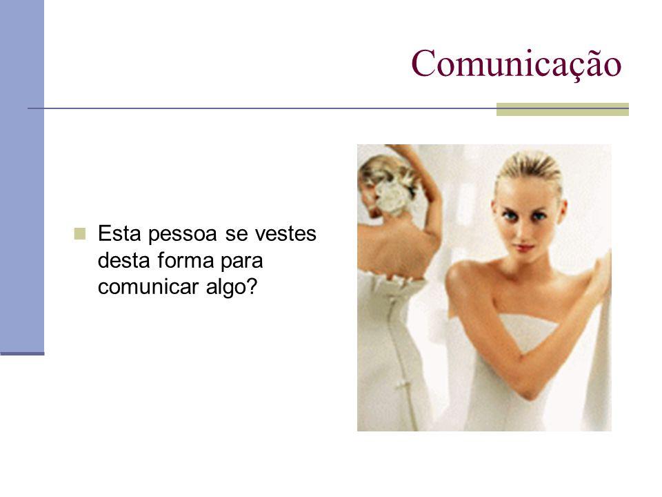 Comunicação  Esta pessoa se vestes desta forma para comunicar algo