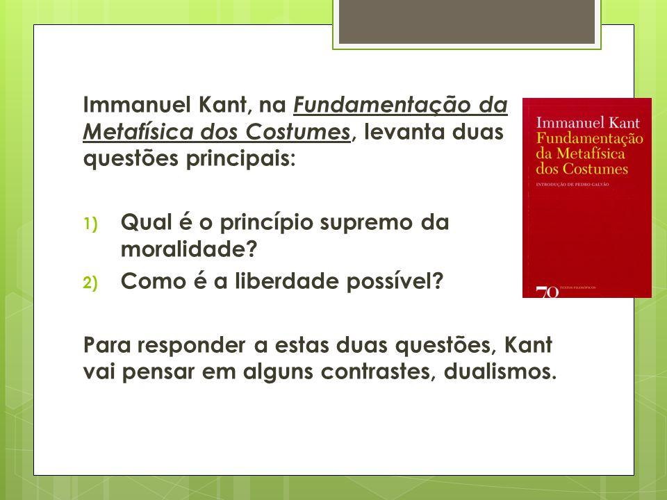 Immanuel Kant, na Fundamentação da Metafísica dos Costumes, levanta duas questões principais: 1) Qual é o princípio supremo da moralidade? 2) Como é a