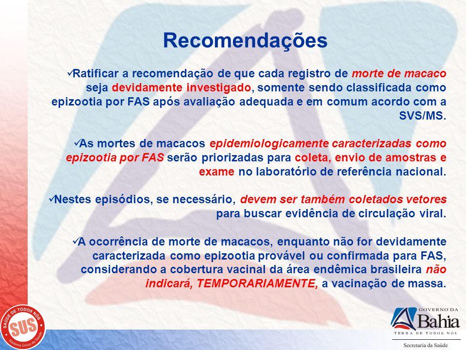 Recomendações  Ratificar a recomendação de que cada registro de morte de macaco seja devidamente investigado, somente sendo classificada como epizoot