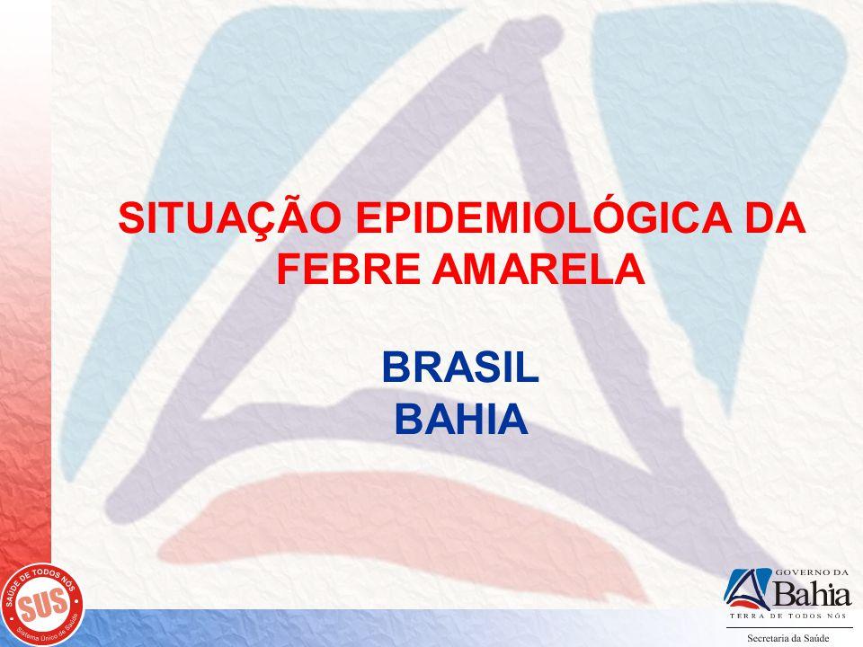 SITUAÇÃO EPIDEMIOLÓGICA DA FEBRE AMARELA BRASIL BAHIA