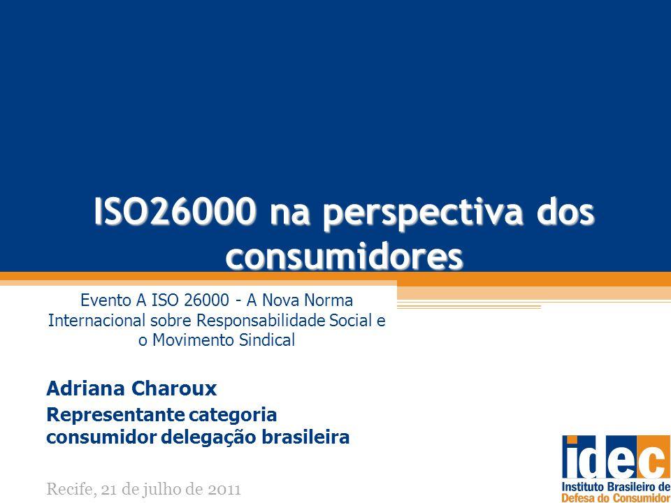 ISO26000 na perspectiva dos consumidores Evento A ISO 26000 - A Nova Norma Internacional sobre Responsabilidade Social e o Movimento Sindical Adriana