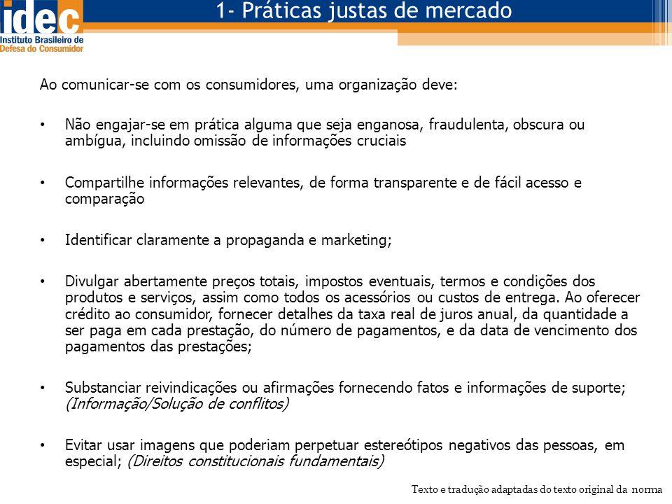 Ao comunicar-se com os consumidores, uma organização deve: • Não engajar-se em prática alguma que seja enganosa, fraudulenta, obscura ou ambígua, incl