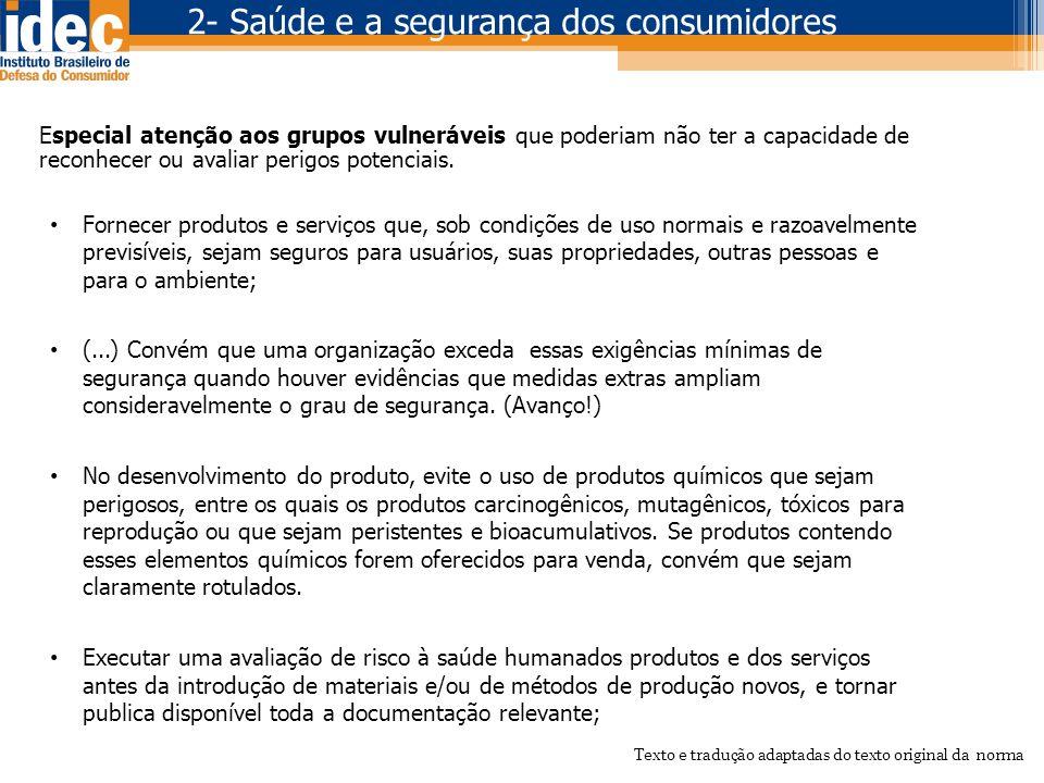 Especial atenção aos grupos vulneráveis que poderiam não ter a capacidade de reconhecer ou avaliar perigos potenciais. • Fornecer produtos e serviços