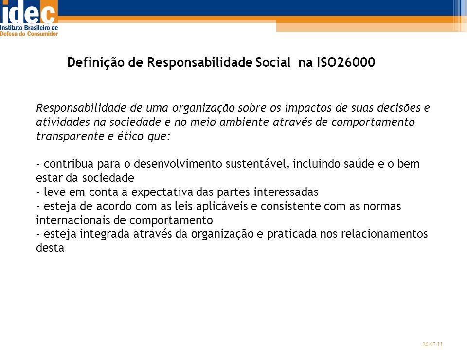 20/07/11 Definição de Responsabilidade Social na ISO26000 Responsabilidade de uma organização sobre os impactos de suas decisões e atividades na socie