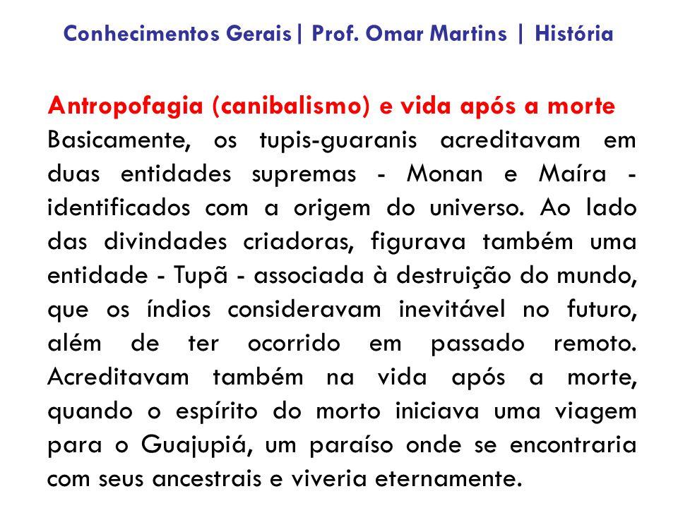 Antropofagia (canibalismo) e vida após a morte Basicamente, os tupis-guaranis acreditavam em duas entidades supremas - Monan e Maíra - identificados c