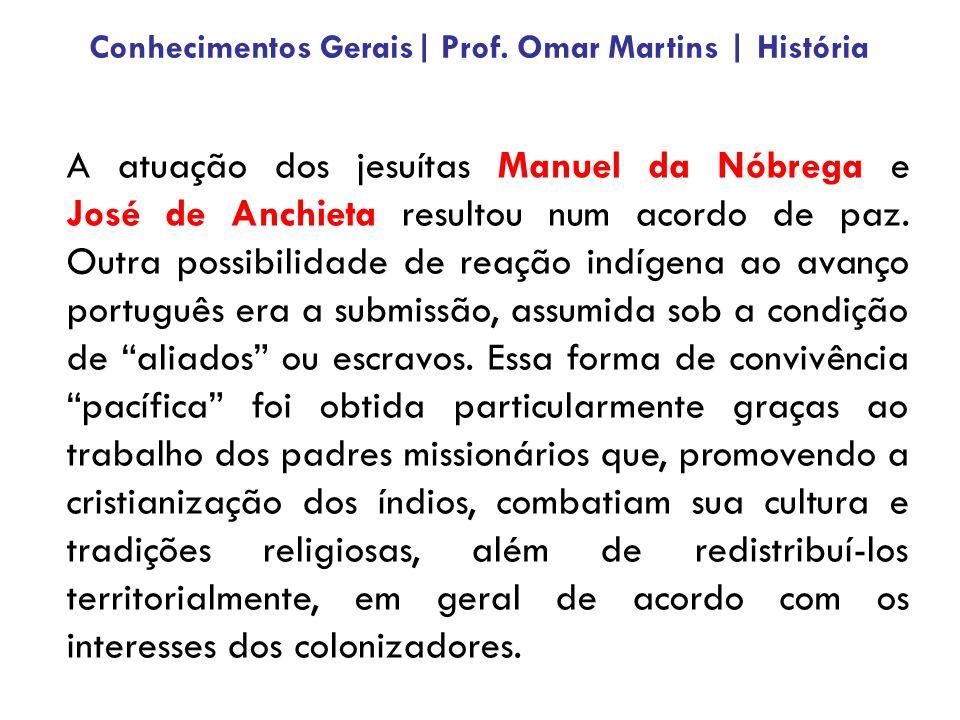 A atuação dos jesuítas Manuel da Nóbrega e José de Anchieta resultou num acordo de paz. Outra possibilidade de reação indígena ao avanço português era