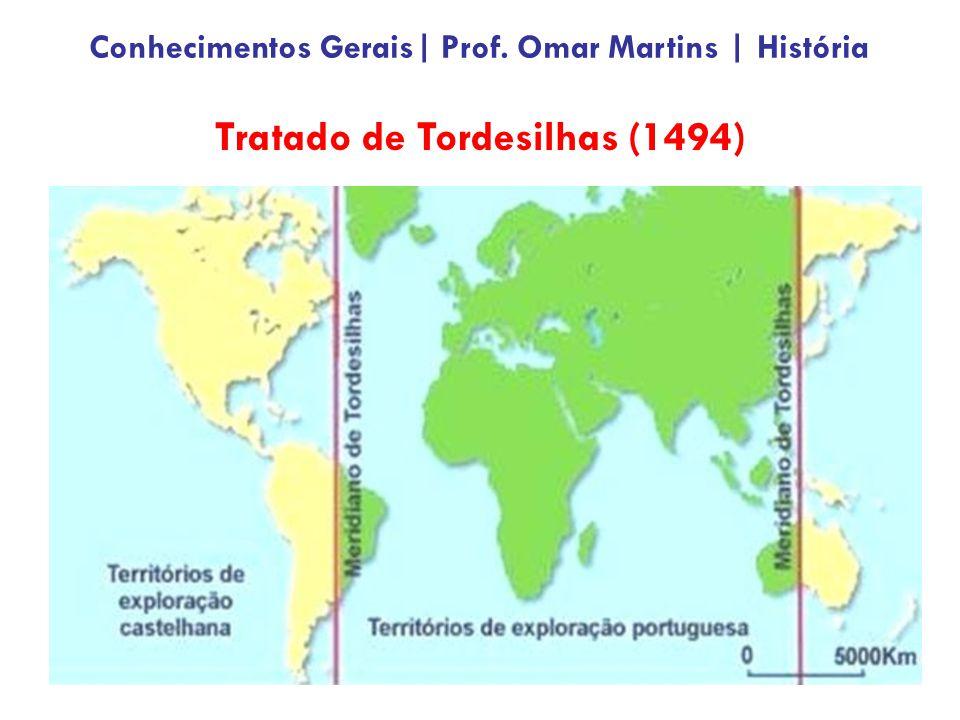 Tratado de Tordesilhas (1494) Conhecimentos Gerais| Prof. Omar Martins | História
