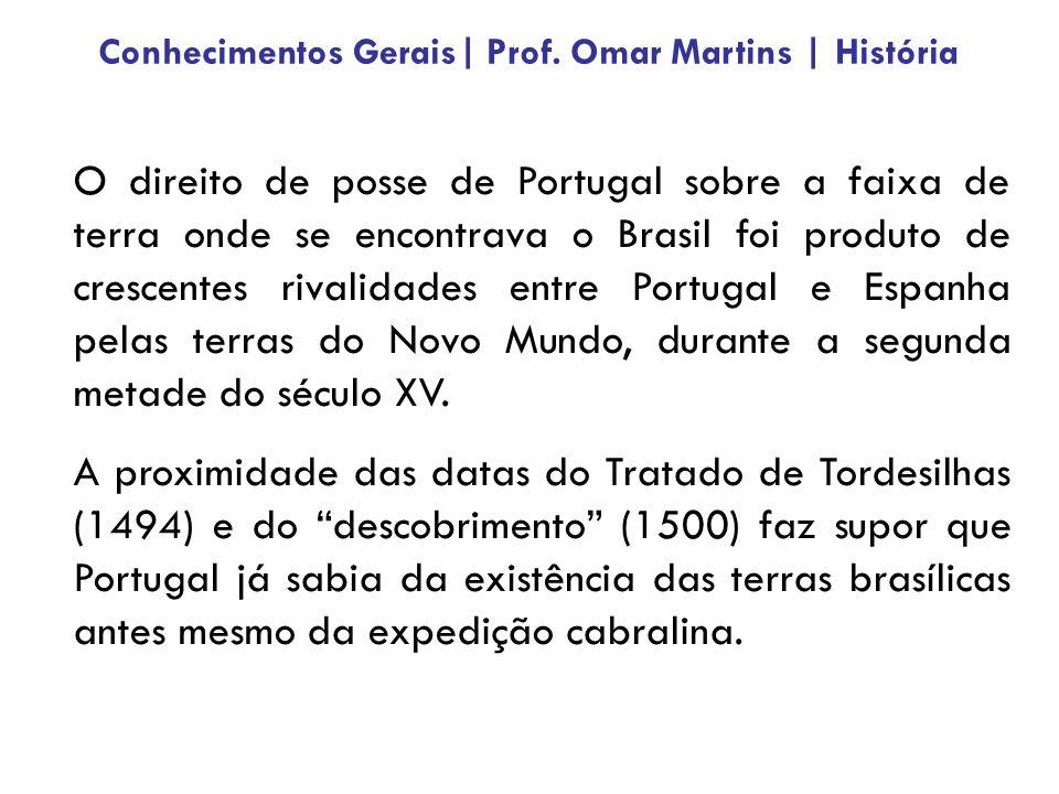 O direito de posse de Portugal sobre a faixa de terra onde se encontrava o Brasil foi produto de crescentes rivalidades entre Portugal e Espanha pelas