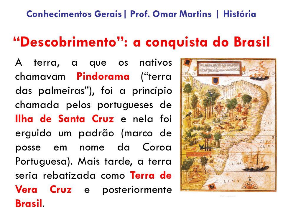 """A terra, a que os nativos chamavam Pindorama (""""terra das palmeiras""""), foi a princípio chamada pelos portugueses de Ilha de Santa Cruz e nela foi ergui"""