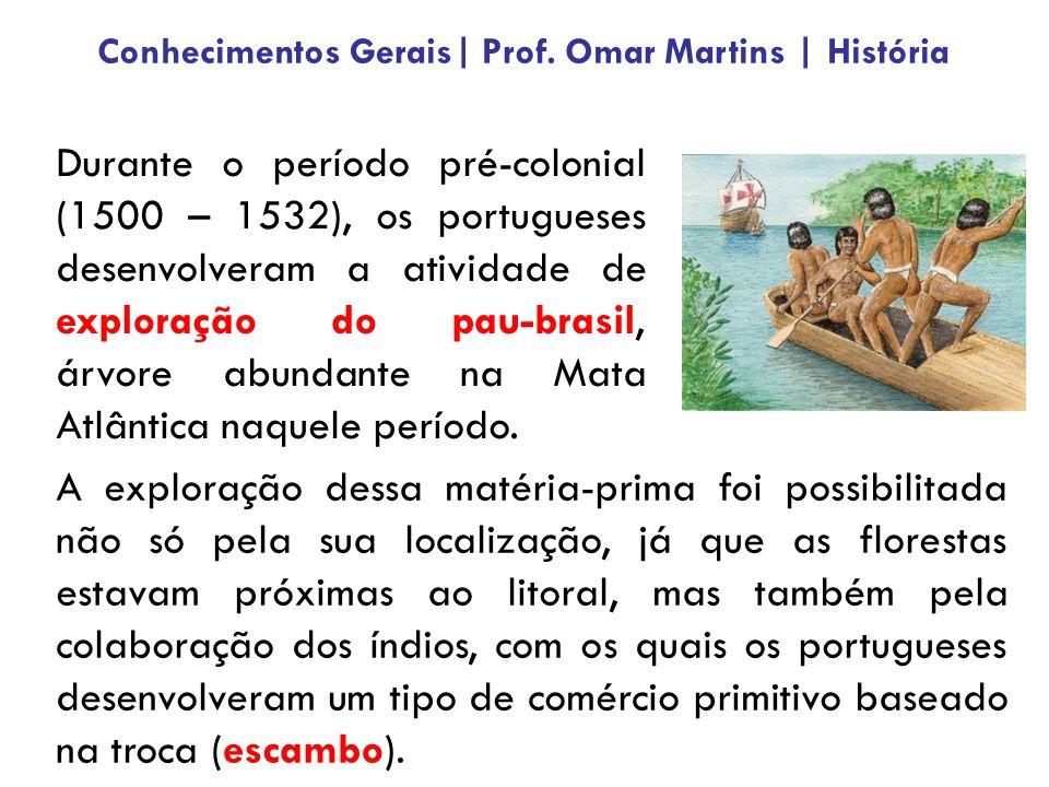 Durante o período pré-colonial (1500 – 1532), os portugueses desenvolveram a atividade de exploração do pau-brasil, árvore abundante na Mata Atlântica