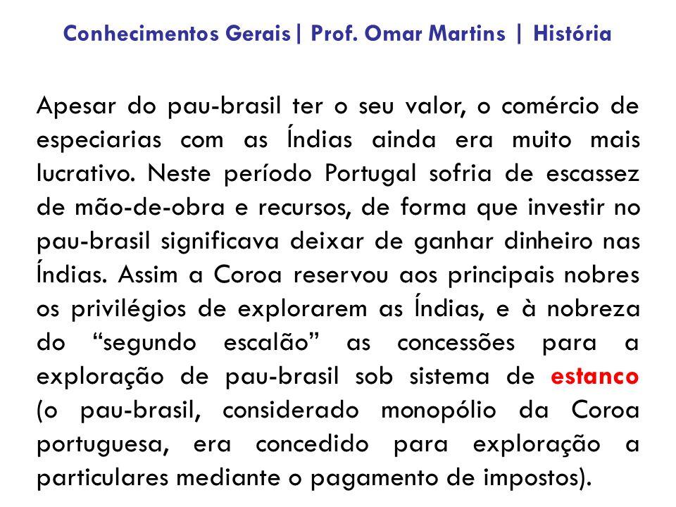 Apesar do pau-brasil ter o seu valor, o comércio de especiarias com as Índias ainda era muito mais lucrativo. Neste período Portugal sofria de escasse