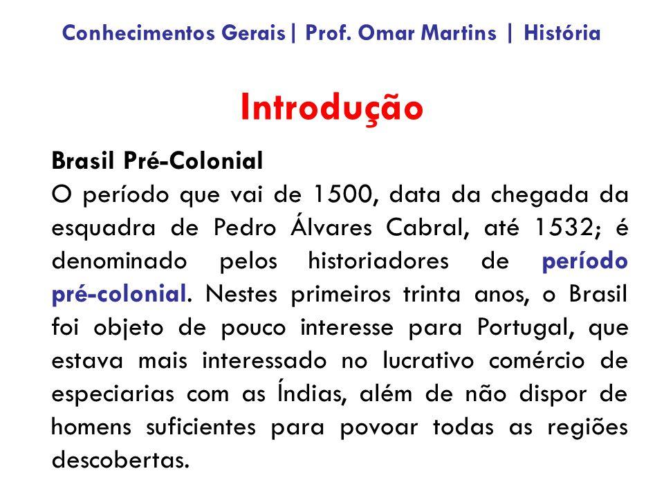 Introdução Brasil Pré-Colonial O período que vai de 1500, data da chegada da esquadra de Pedro Álvares Cabral, até 1532; é denominado pelos historiado