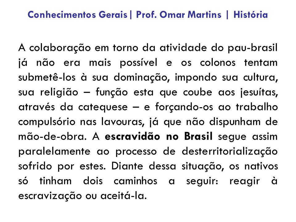A colaboração em torno da atividade do pau-brasil já não era mais possível e os colonos tentam submetê-los à sua dominação, impondo sua cultura, sua r