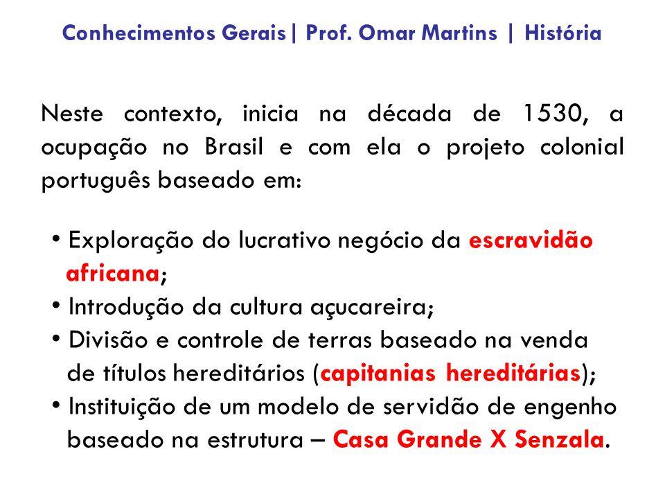 Neste contexto, inicia na década de 1530, a ocupação no Brasil e com ela o projeto colonial português baseado em: • Exploração do lucrativo negócio da