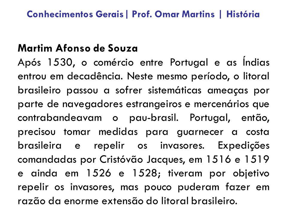 Martim Afonso de Souza Após 1530, o comércio entre Portugal e as Índias entrou em decadência. Neste mesmo período, o litoral brasileiro passou a sofre