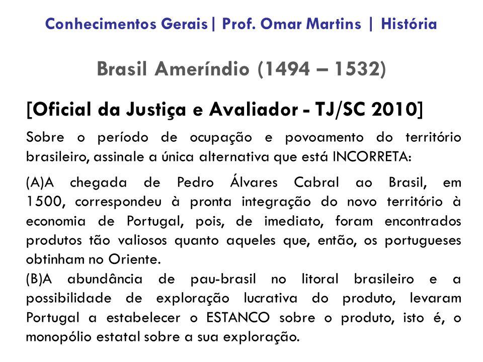 [Oficial da Justiça e Avaliador - TJ/SC 2010] Sobre o período de ocupação e povoamento do território brasileiro, assinale a única alternativa que está