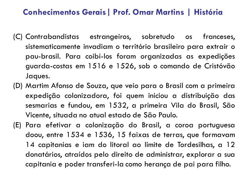 (C)Contrabandistas estrangeiros, sobretudo os franceses, sistematicamente invadiam o território brasileiro para extrair o pau-brasil. Para coibi-los f