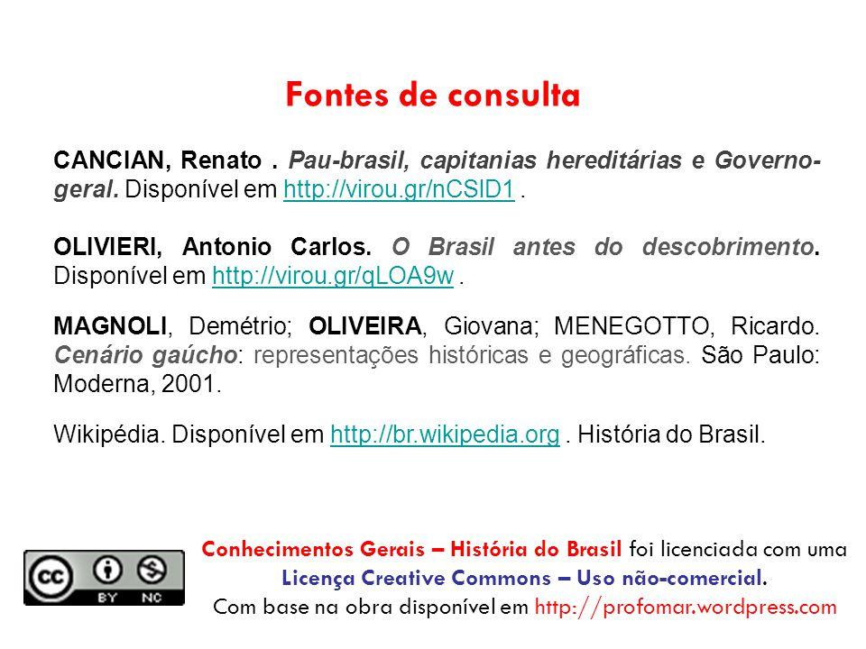 Fontes de consulta CANCIAN, Renato. Pau-brasil, capitanias hereditárias e Governo- geral. Disponível em http://virou.gr/nCSlD1.http://virou.gr/nCSlD1