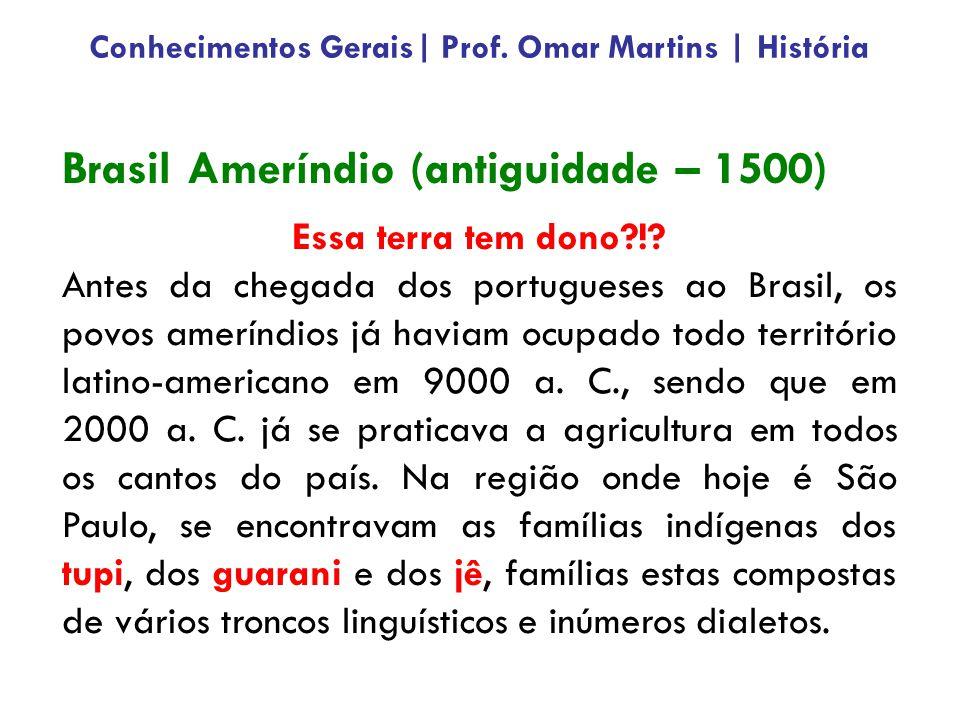 Brasil Ameríndio (antiguidade – 1500) Essa terra tem dono?!? Antes da chegada dos portugueses ao Brasil, os povos ameríndios já haviam ocupado todo te