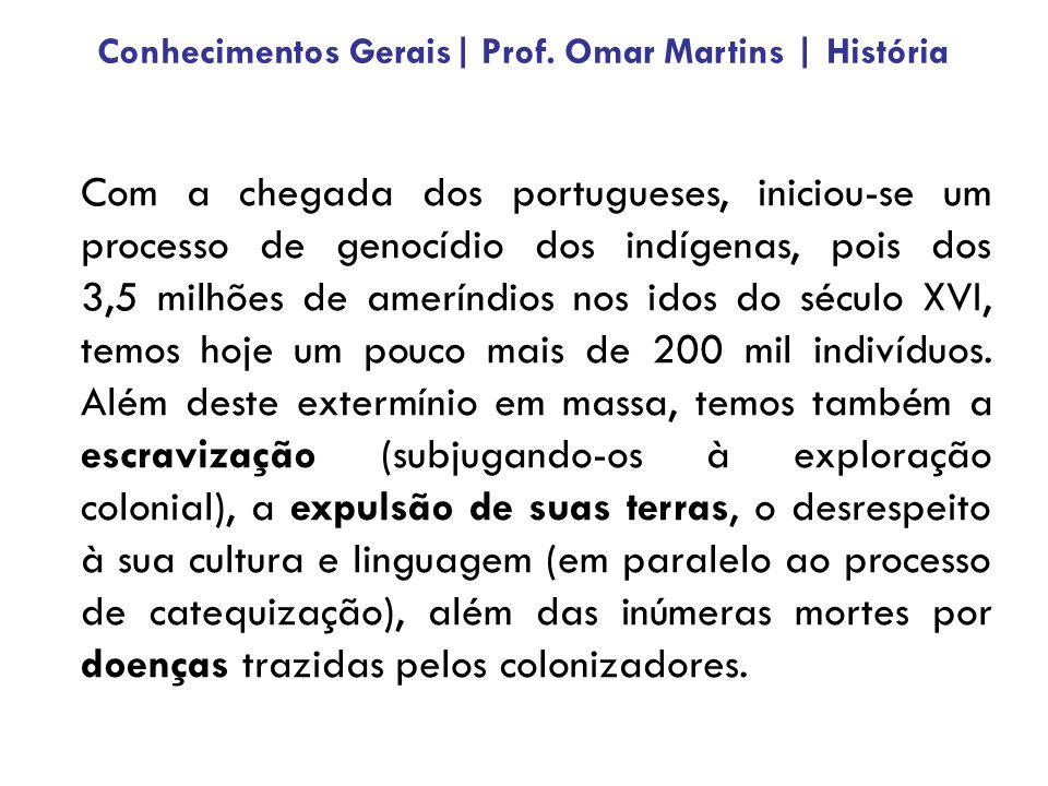 Com a chegada dos portugueses, iniciou-se um processo de genocídio dos indígenas, pois dos 3,5 milhões de ameríndios nos idos do século XVI, temos hoj