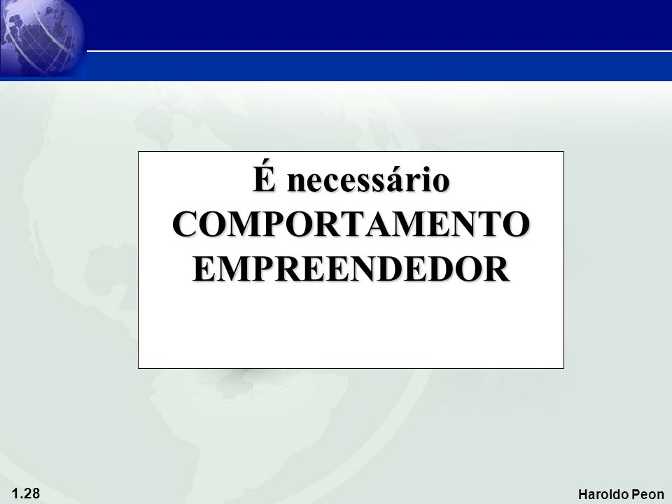 1.28 Haroldo Peon É necessário COMPORTAMENTO EMPREENDEDOR