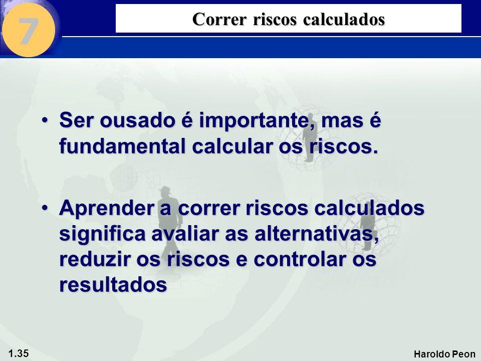 1.35 Haroldo Peon Correr riscos calculados •Ser ousado é importante, mas é fundamental calcular os riscos. •Aprender a correr riscos calculados signif