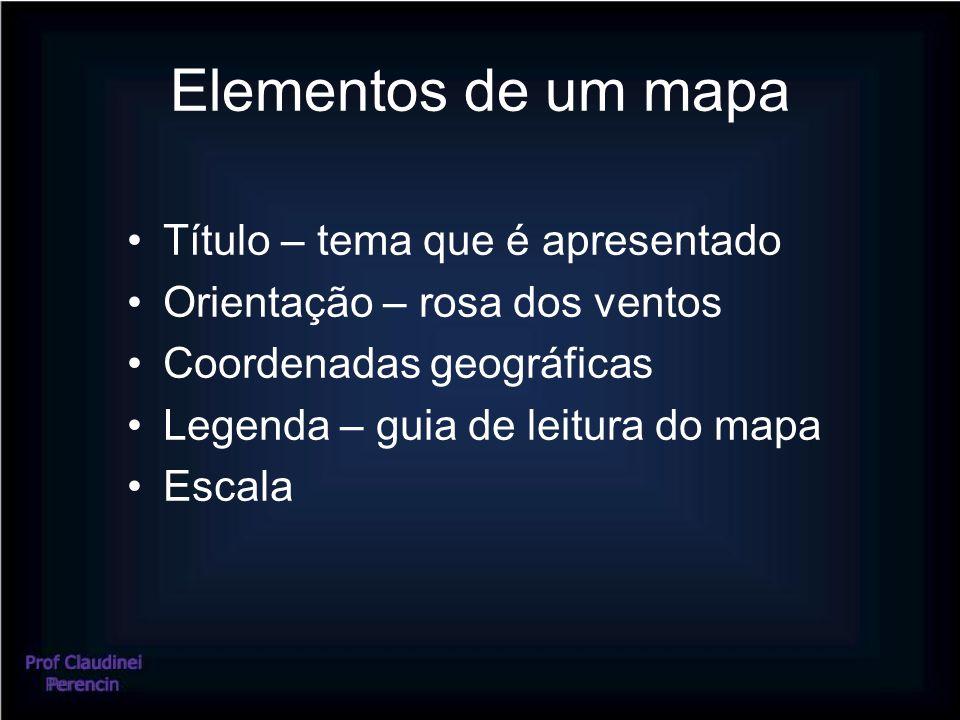 Elementos de um mapa •Título – tema que é apresentado •Orientação – rosa dos ventos •Coordenadas geográficas •Legenda – guia de leitura do mapa •Escala