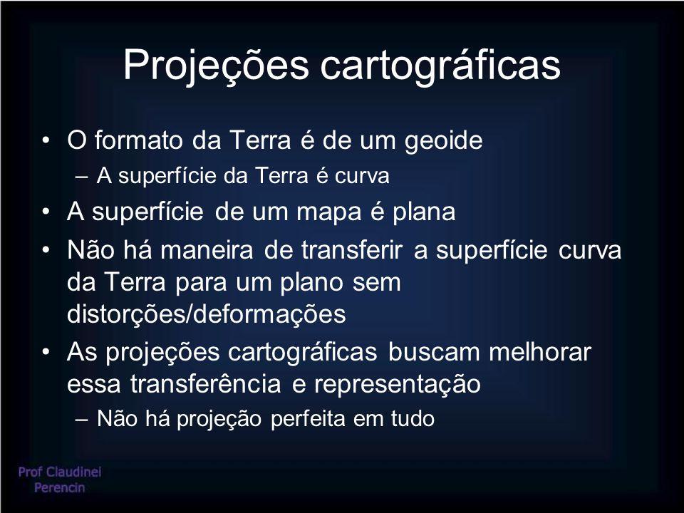 Projeções cartográficas •O formato da Terra é de um geoide –A superfície da Terra é curva •A superfície de um mapa é plana •Não há maneira de transferir a superfície curva da Terra para um plano sem distorções/deformações •As projeções cartográficas buscam melhorar essa transferência e representação –Não há projeção perfeita em tudo