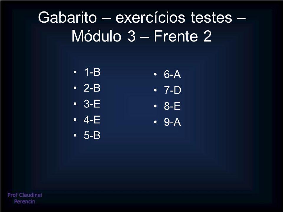 Gabarito – exercícios testes – Módulo 3 – Frente 2 •1-B •2-B •3-E •4-E •5-B •6-A •7-D •8-E •9-A