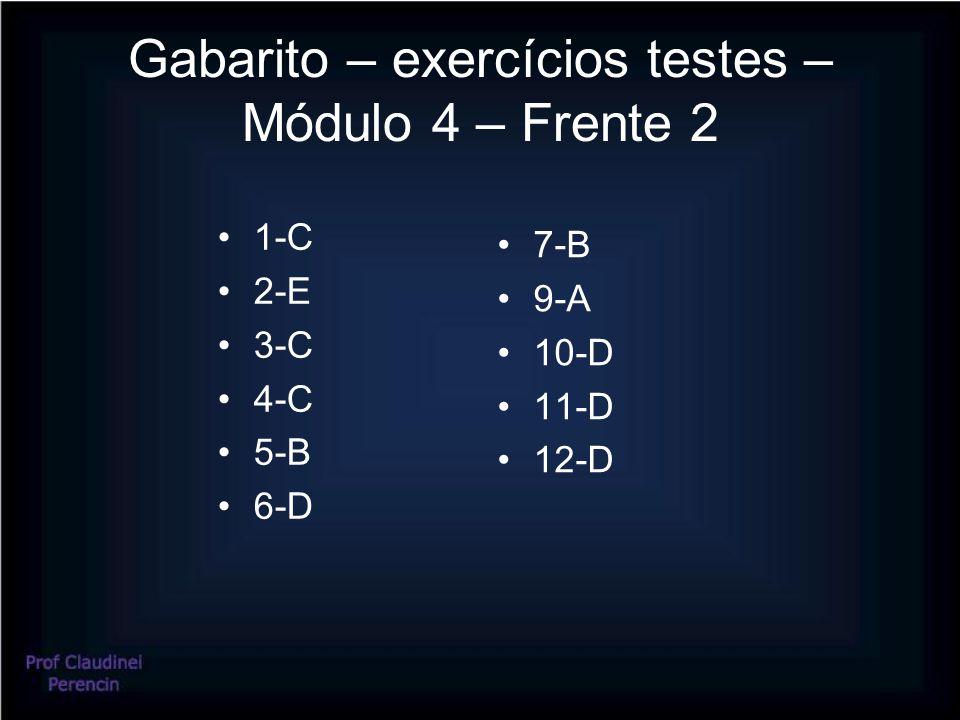 Gabarito – exercícios testes – Módulo 4 – Frente 2 •1-C •2-E •3-C •4-C •5-B •6-D •7-B •9-A •10-D •11-D •12-D
