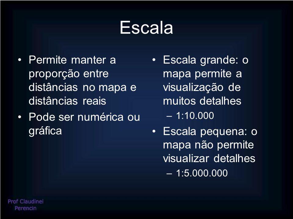 Escala •Permite manter a proporção entre distâncias no mapa e distâncias reais •Pode ser numérica ou gráfica •Escala grande: o mapa permite a visualização de muitos detalhes –1:10.000 •Escala pequena: o mapa não permite visualizar detalhes –1:5.000.000