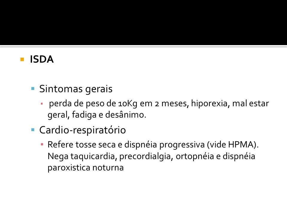  ISDA  Sintomas gerais ▪ perda de peso de 10Kg em 2 meses, hiporexia, mal estar geral, fadiga e desânimo.
