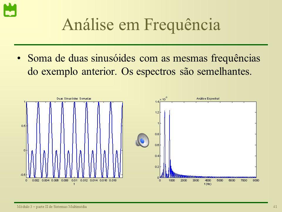 40Módulo 3 – parte II de Sistemas Multimédia Análise em Frequência •No caso de sinais cujo o conteúdo espectral varie ao longo do tempo a análise espe