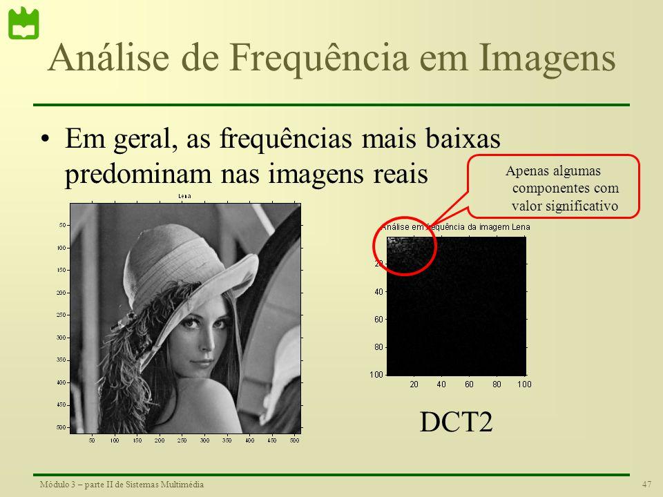 46Módulo 3 – parte II de Sistemas Multimédia Análise de Frequência em Imagens •Em geral as imagens têm componentes de frequência nas duas dimensões. E