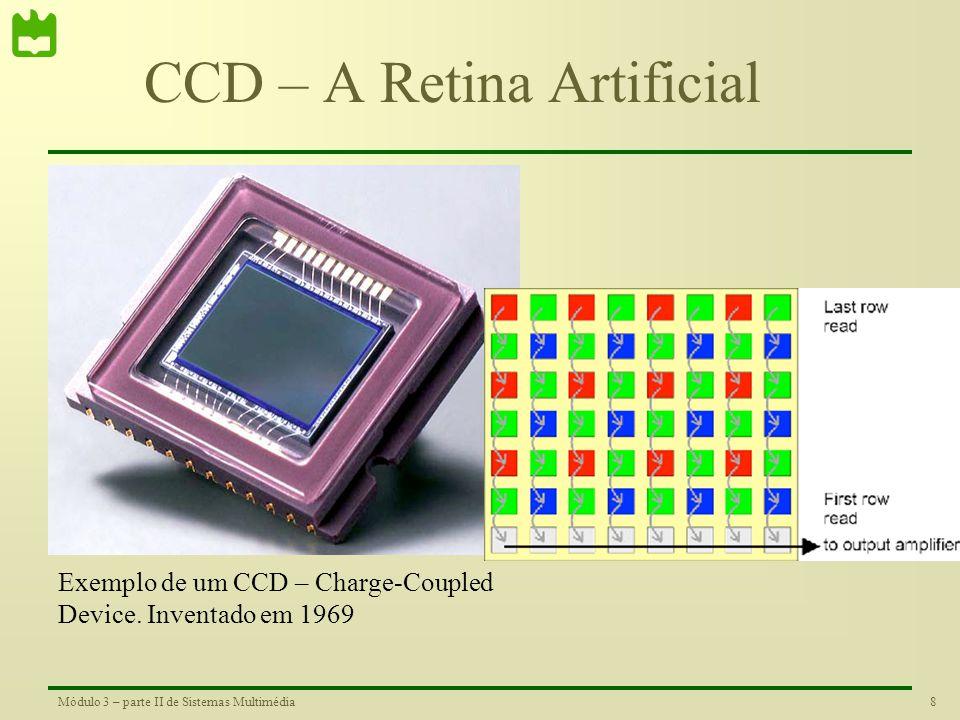 8Módulo 3 – parte II de Sistemas Multimédia CCD – A Retina Artificial Exemplo de um CCD – Charge-Coupled Device.