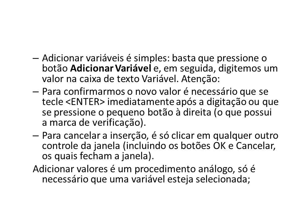 – Adicionar variáveis é simples: basta que pressione o botão Adicionar Variável e, em seguida, digitemos um valor na caixa de texto Variável. Atenção:
