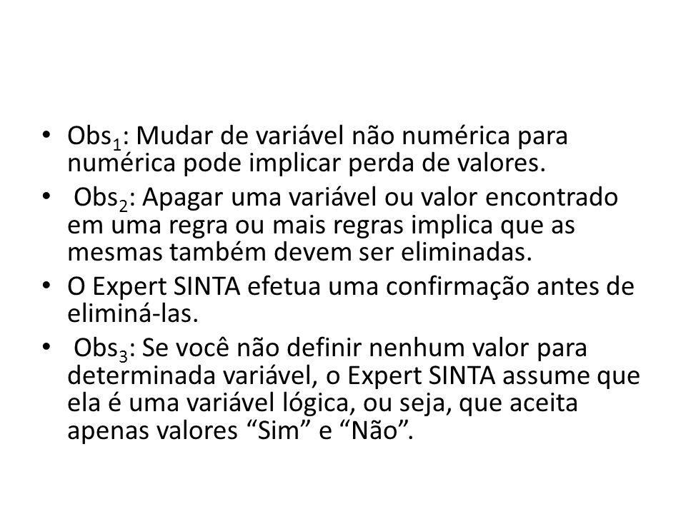 • Obs 1 : Mudar de variável não numérica para numérica pode implicar perda de valores. • Obs 2 : Apagar uma variável ou valor encontrado em uma regra